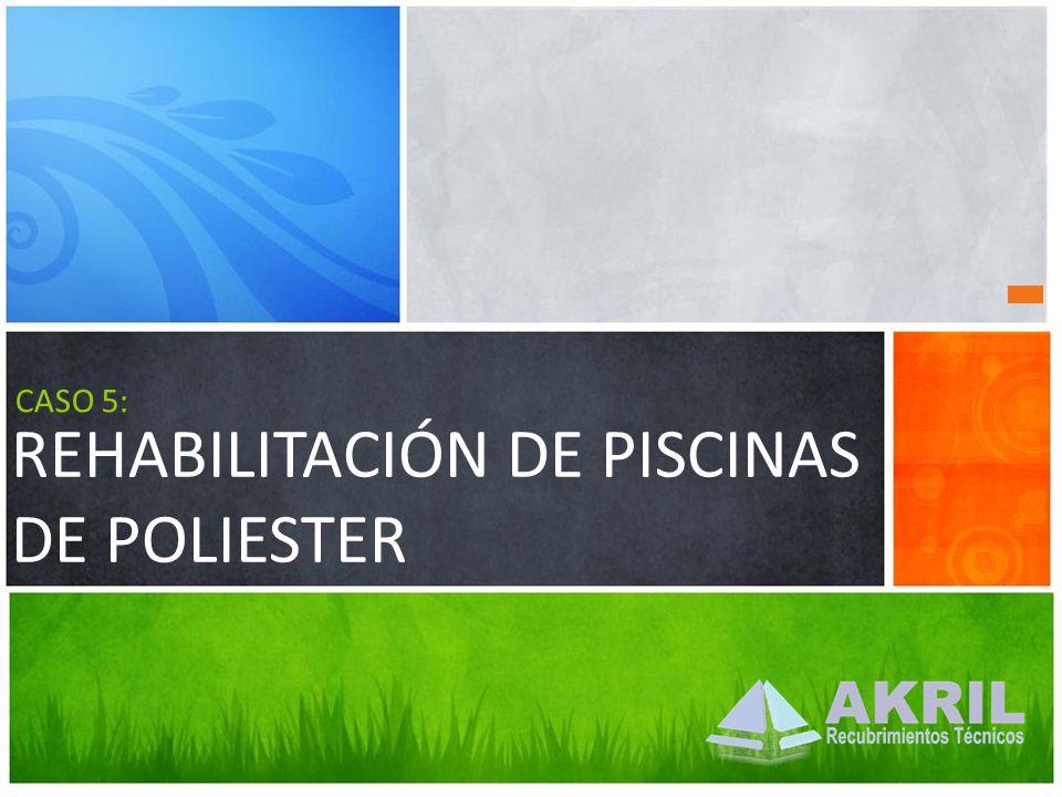REHABILITACIÓN DE PISCINAS DE POLIESTER CASO 5: