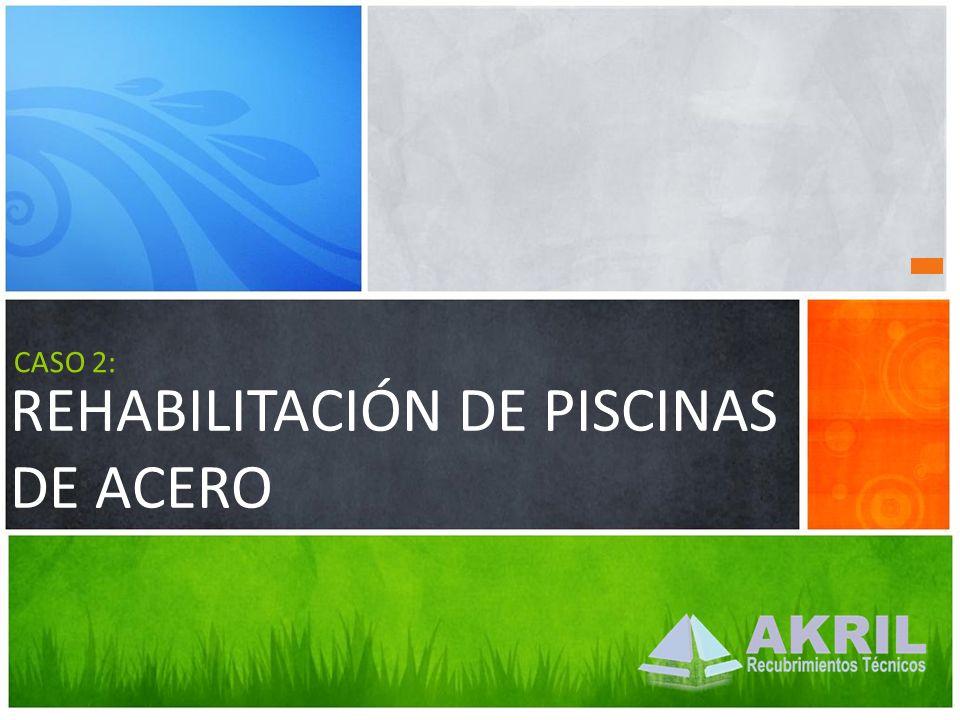 REHABILITACIÓN DE PISCINAS DE ACERO CASO 2: