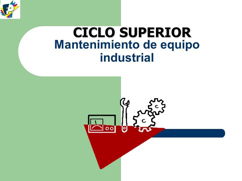 CICLO SUPERIOR Mantenimiento de equipo industrial