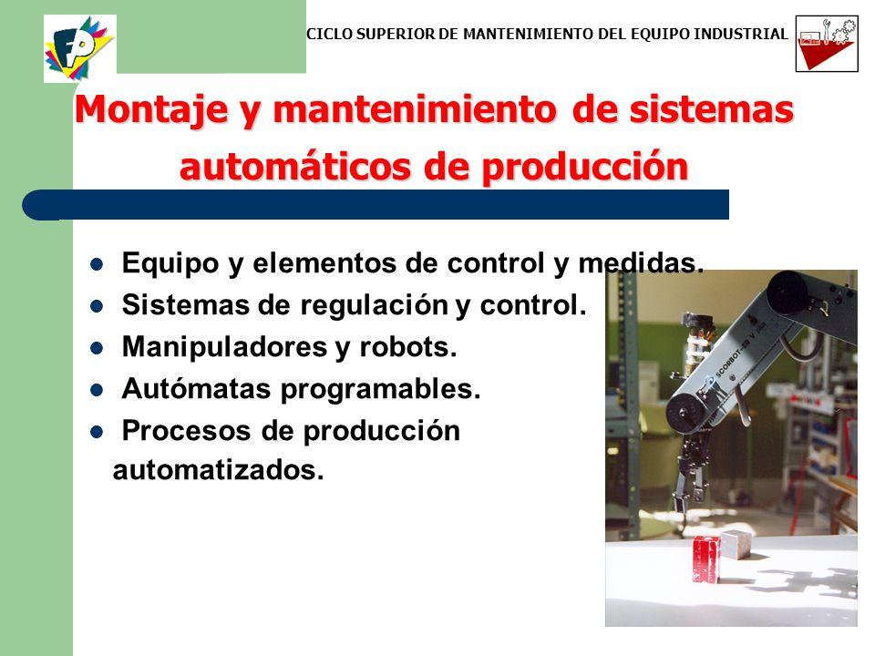 Montaje y mantenimiento de sistemas automáticos de producción Equipo y elementos de control y medidas. Sistemas de regulación y control. Manipuladores