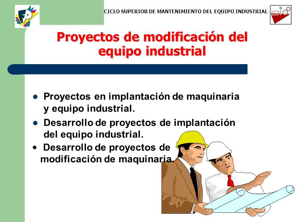 Proyectos de modificación del equipo industrial Proyectos en implantación de maquinaria y equipo industrial. Desarrollo de proyectos de implantación d
