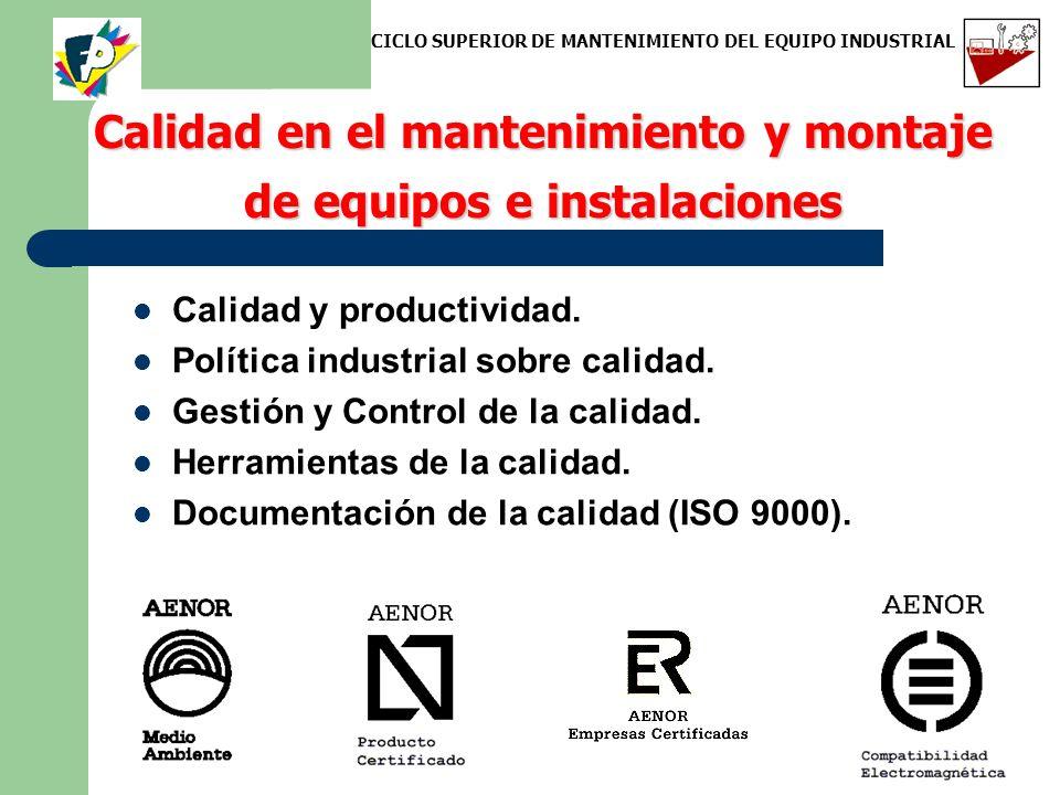 Calidad en el mantenimiento y montaje de equipos e instalaciones Calidad y productividad. Política industrial sobre calidad. Gestión y Control de la c