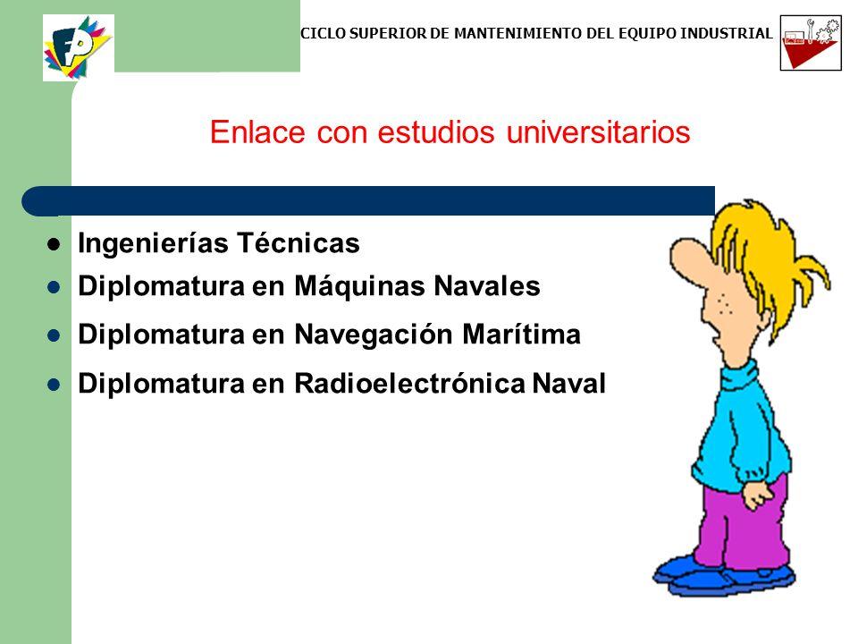 Enlace con estudios universitarios Ingenierías Técnicas Diplomatura en Máquinas Navales Diplomatura en Navegación Marítima Diplomatura en Radioelectró