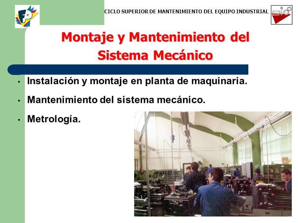 Instalación y montaje en planta de maquinaria. Mantenimiento del sistema mecánico. Metrología. Montaje y Mantenimiento del Sistema Mecánico CICLO SUPE