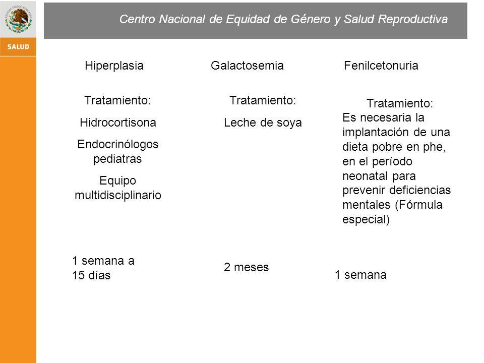 GalactosemiaHiperplasia Fenilcetonuria Tratamiento: Hidrocortisona Endocrinólogos pediatras Equipo multidisciplinario Tratamiento: Leche de soya 1 sem
