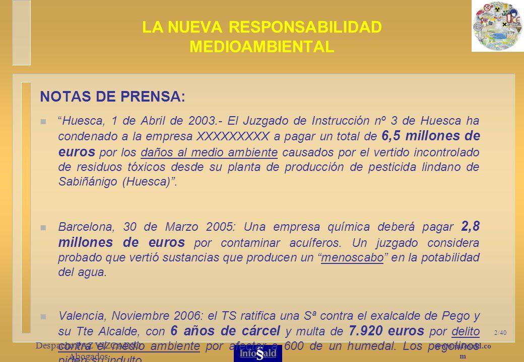 www.infosald.co m Despacho PAZ VIZCAINO Abogados 2/40 NOTAS DE PRENSA: Huesca, 1 de Abril de 2003.- El Juzgado de Instrucción nº 3 de Huesca ha condenado a la empresa XXXXXXXXX a pagar un total de 6,5 millones de euros por los daños al medio ambiente causados por el vertido incontrolado de residuos tóxicos desde su planta de producción de pesticida lindano de Sabiñánigo (Huesca).