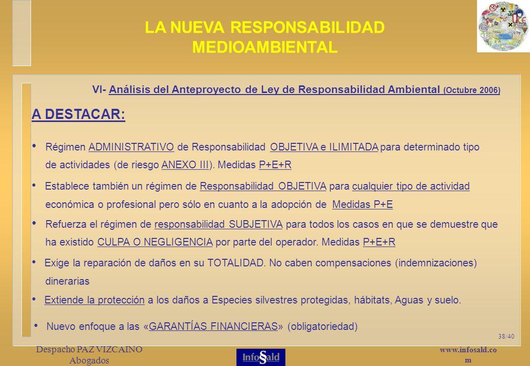www.infosald.co m Despacho PAZ VIZCAINO Abogados 38/40 Régimen ADMINISTRATIVO de Responsabilidad OBJETIVA e ILIMITADA para determinado tipo de actividades (de riesgo ANEXO III).