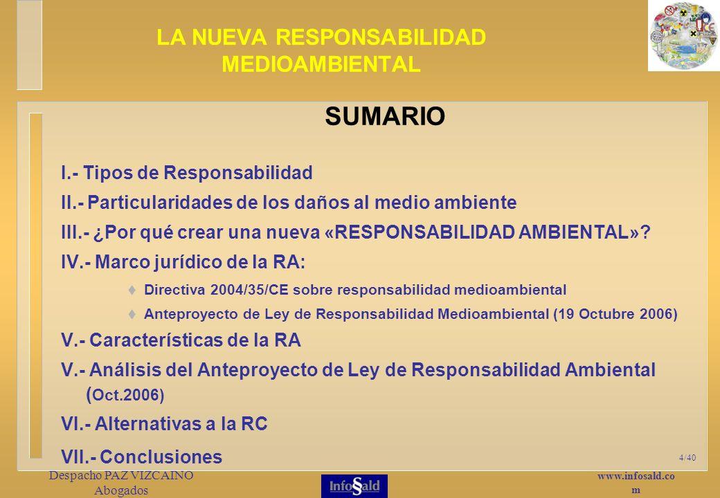 www.infosald.co m Despacho PAZ VIZCAINO Abogados 4/40 I.- Tipos de Responsabilidad II.- Particularidades de los daños al medio ambiente III.- ¿Por qué crear una nueva «RESPONSABILIDAD AMBIENTAL».