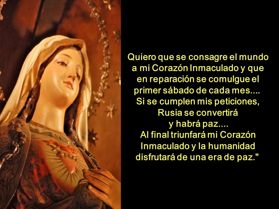 Acto de Consagración al Inmaculado Corazón de María Oh, Virgen mía, Oh, Madre mía, yo me ofrezco enteramente a tu Inmaculado Corazón y te consagro mi cuerpo y mi alma, mis pensamientos y mis acciones.