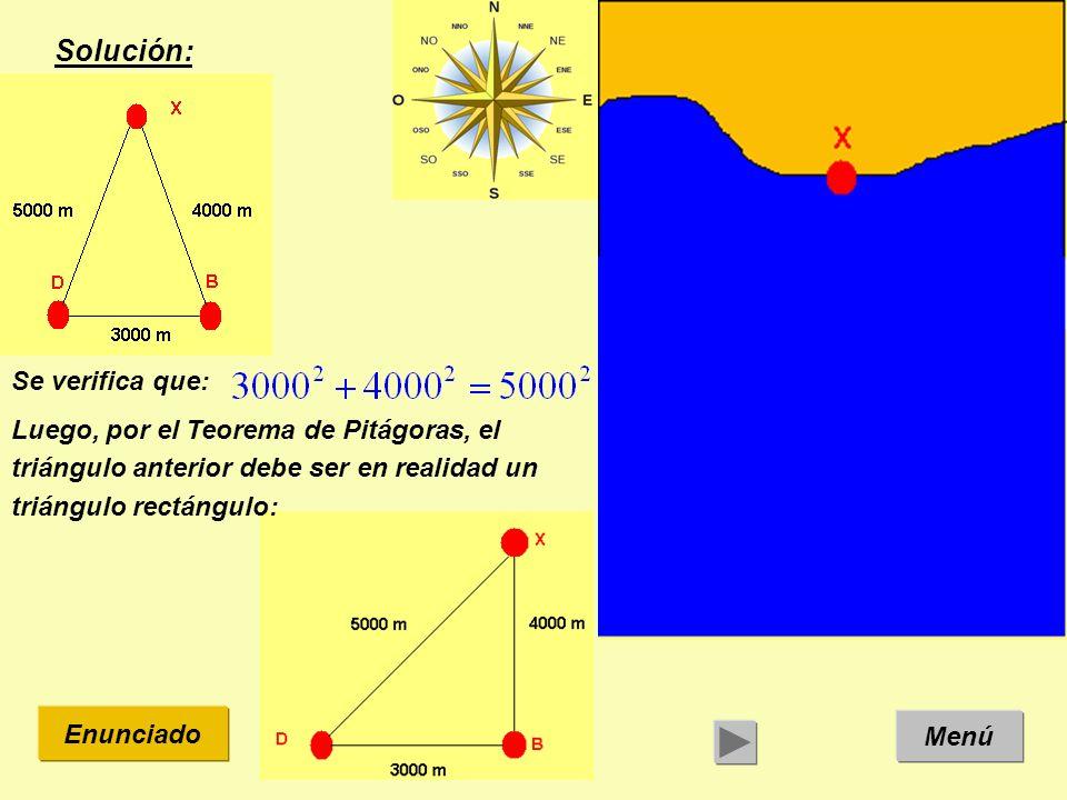 Solución: Menú Enunciado Se verifica que: Luego, por el Teorema de Pitágoras, el triángulo anterior debe ser en realidad un triángulo rectángulo: