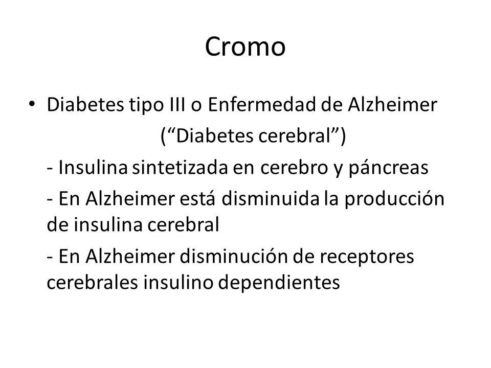 Diabetes tipo III o Enfermedad de Alzheimer (Diabetes cerebral) - Insulina sintetizada en cerebro y páncreas - En Alzheimer está disminuida la producc