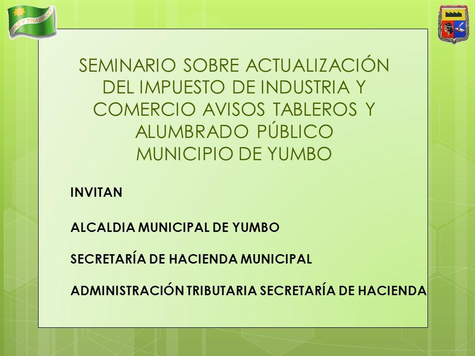 SEMINARIO SOBRE ACTUALIZACIÓN DEL IMPUESTO DE INDUSTRIA Y COMERCIO AVISOS TABLEROS Y ALUMBRADO PÚBLICO MUNICIPIO DE YUMBO INVITAN ALCALDIA MUNICIPAL D