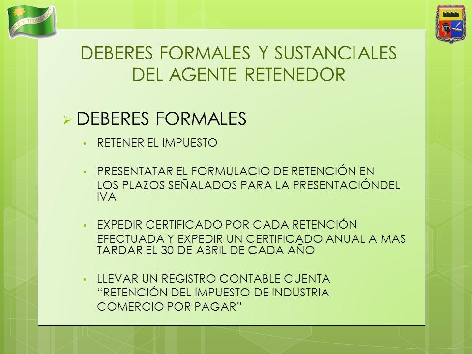 DEBERES FORMALES Y SUSTANCIALES DEL AGENTE RETENEDOR DEBERES FORMALES RETENER EL IMPUESTO PRESENTATAR EL FORMULACIO DE RETENCIÓN EN LOS PLAZOS SEÑALAD