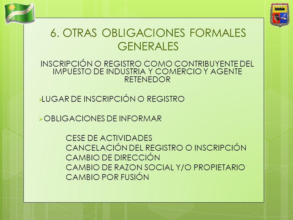 6. OTRAS OBLIGACIONES FORMALES GENERALES INSCRIPCIÓN O REGISTRO COMO CONTRIBUYENTE DEL IMPUESTO DE INDUSTRIA Y COMERCIO Y AGENTE RETENEDOR LUGAR DE IN