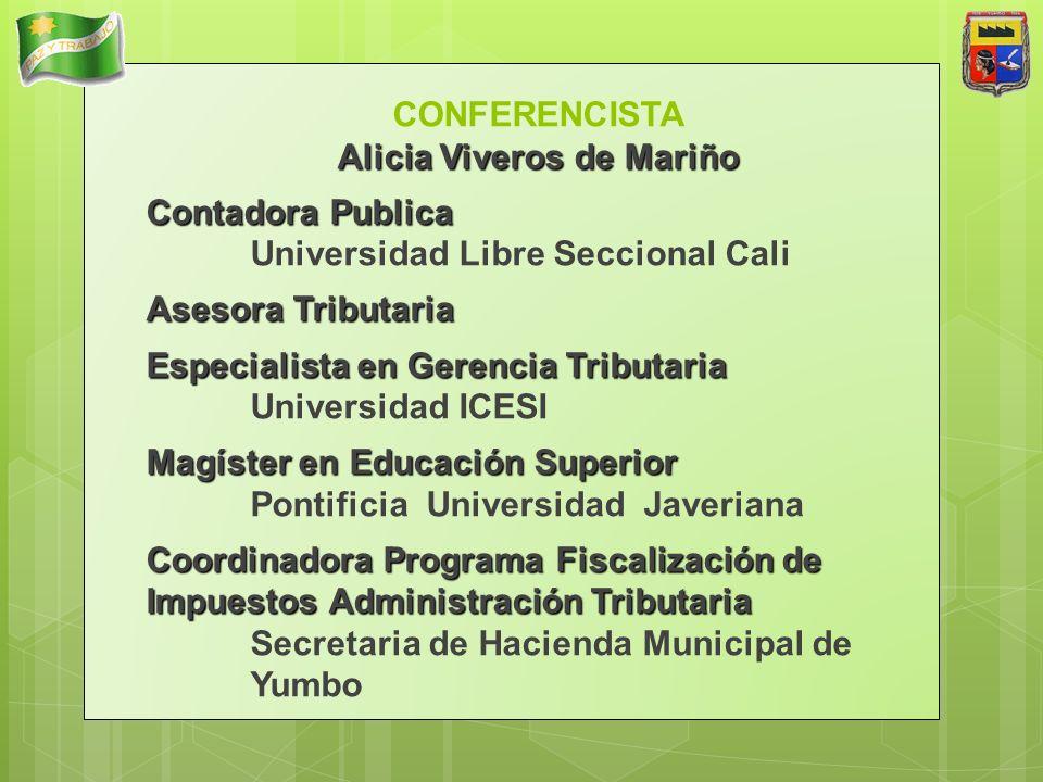 CONFERENCISTA Alicia Viveros de Mariño Contadora Publica Universidad Libre Seccional Cali Asesora Tributaria Especialista en Gerencia Tributaria Unive
