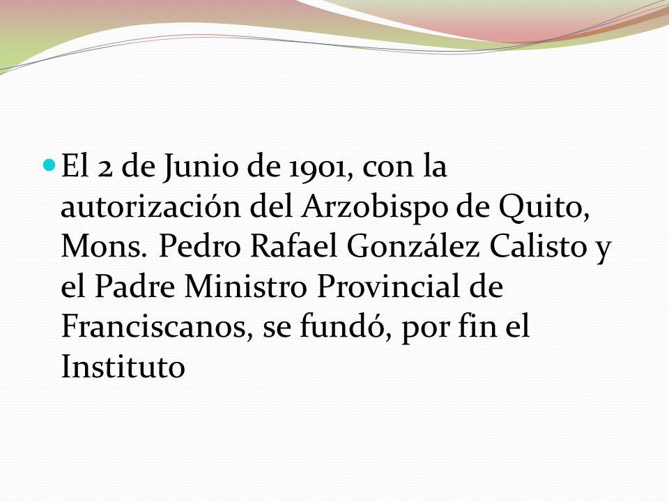 El 2 de Junio de 1901, con la autorización del Arzobispo de Quito, Mons.