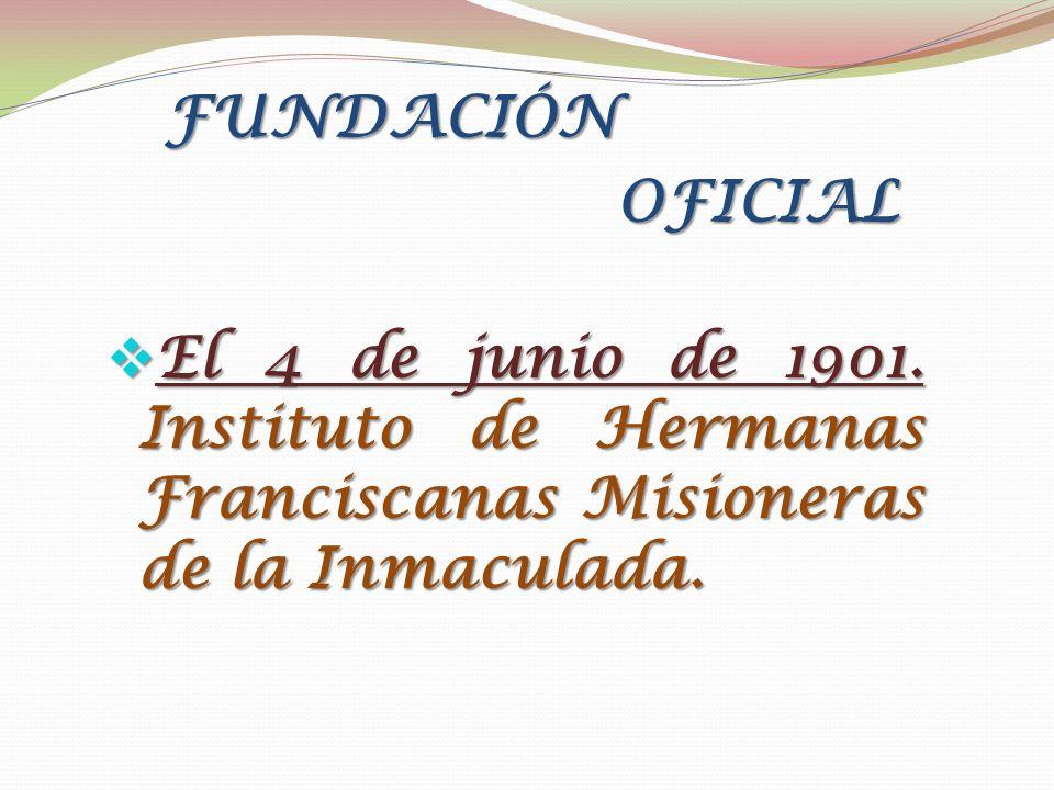 El 4 de junio de 1901.Instituto de Hermanas Franciscanas Misioneras de la Inmaculada.