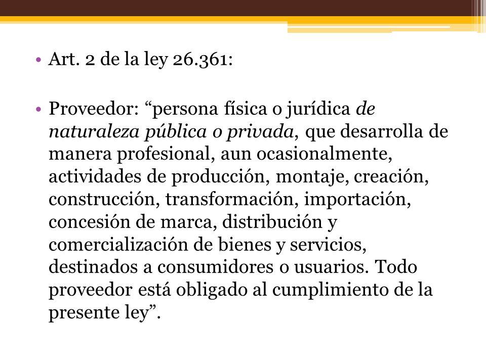 Art. 2 de la ley 26.361: Proveedor: persona física o jurídica de naturaleza pública o privada, que desarrolla de manera profesional, aun ocasionalment