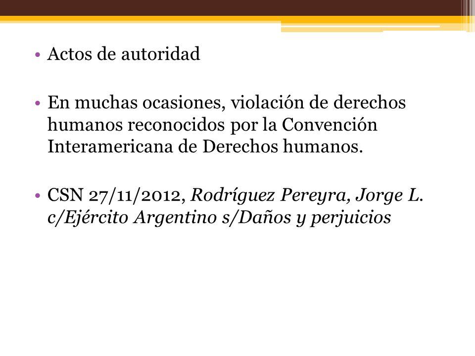 Actos de autoridad En muchas ocasiones, violación de derechos humanos reconocidos por la Convención Interamericana de Derechos humanos.