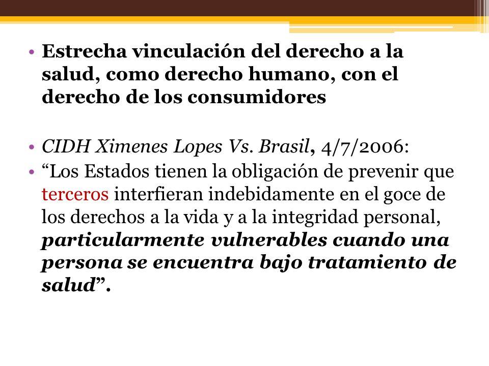 Estrecha vinculación del derecho a la salud, como derecho humano, con el derecho de los consumidores CIDH Ximenes Lopes Vs. Brasil, 4/7/2006: Los Esta
