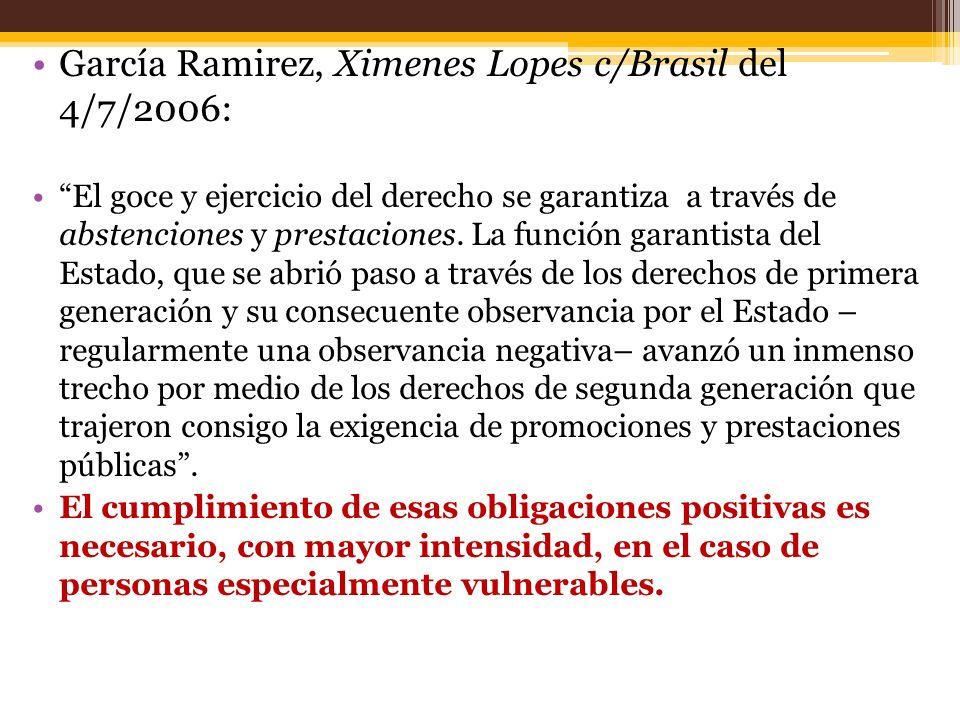 García Ramirez, Ximenes Lopes c/Brasil del 4/7/2006: El goce y ejercicio del derecho se garantiza a través de abstenciones y prestaciones.