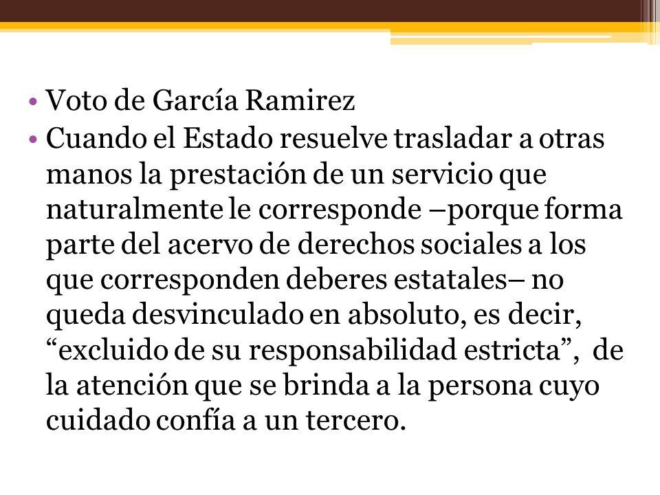 Voto de García Ramirez Cuando el Estado resuelve trasladar a otras manos la prestación de un servicio que naturalmente le corresponde –porque forma pa
