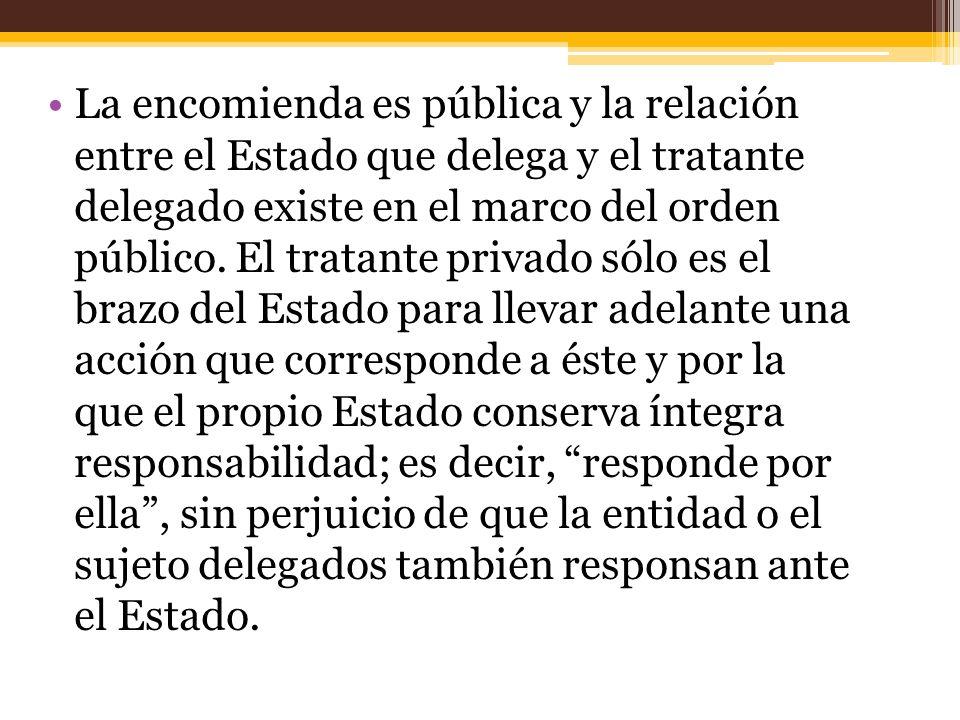 La encomienda es pública y la relación entre el Estado que delega y el tratante delegado existe en el marco del orden público.