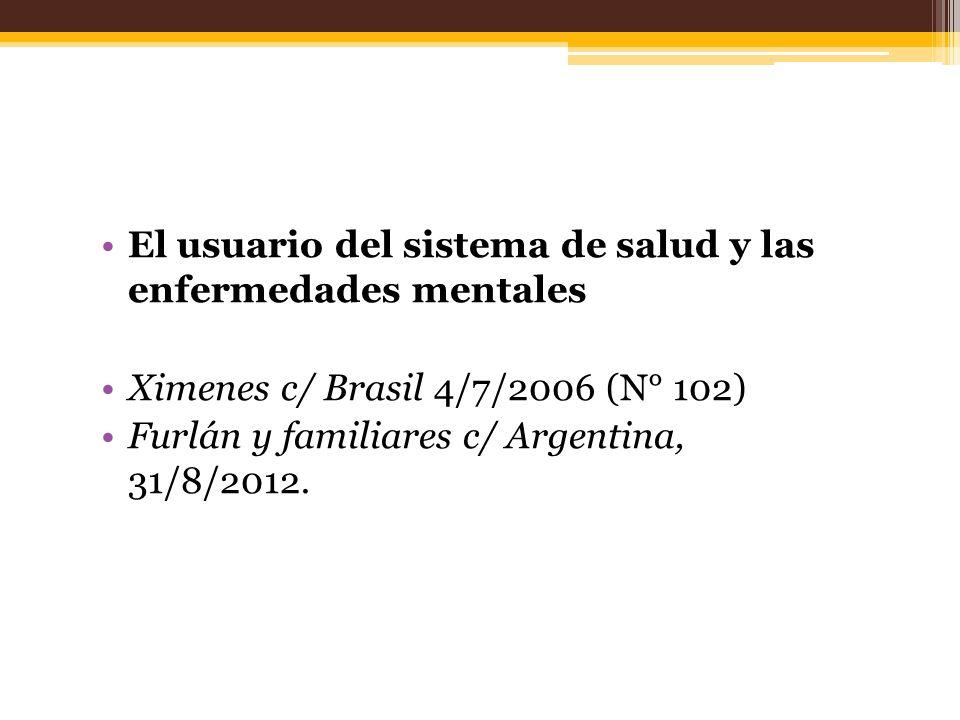 El usuario del sistema de salud y las enfermedades mentales Ximenes c/ Brasil 4/7/2006 (N° 102) Furlán y familiares c/ Argentina, 31/8/2012.