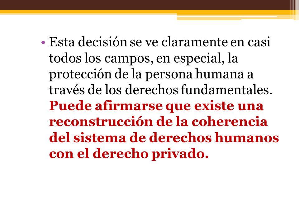Esta decisión se ve claramente en casi todos los campos, en especial, la protección de la persona humana a través de los derechos fundamentales. Puede