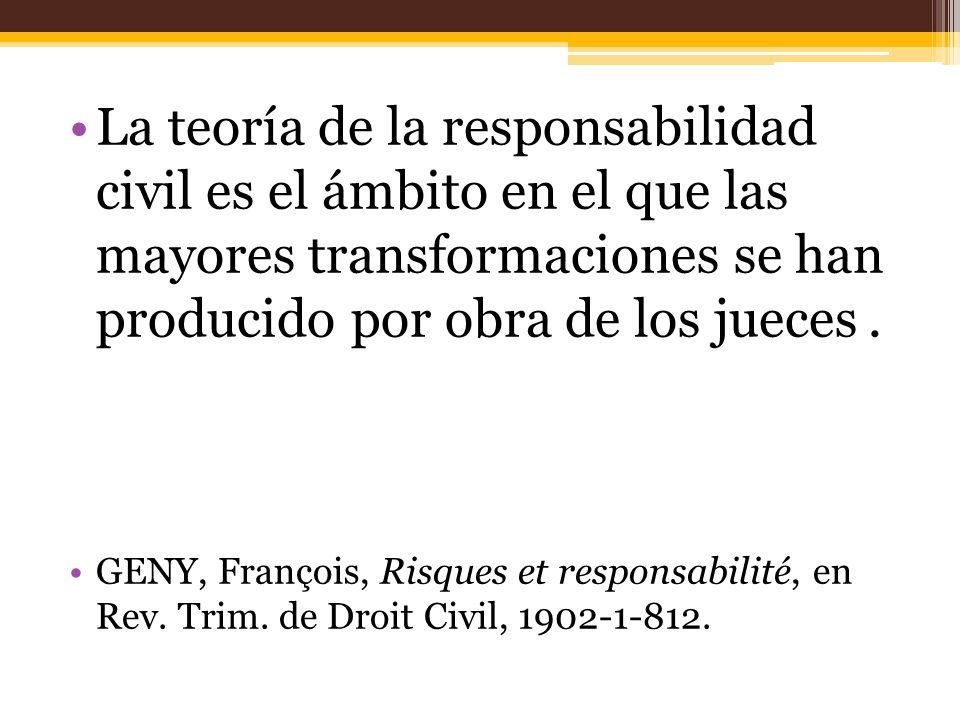 La teoría de la responsabilidad civil es el ámbito en el que las mayores transformaciones se han producido por obra de los jueces.