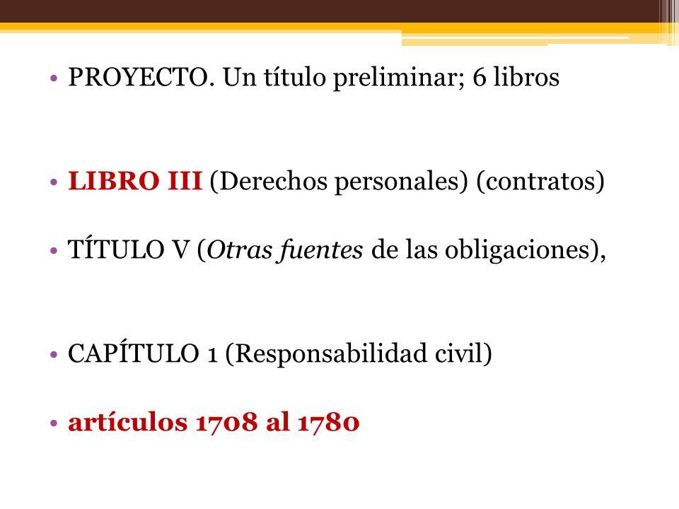 PROYECTO. Un título preliminar; 6 libros LIBRO III (Derechos personales) (contratos) TÍTULO V (Otras fuentes de las obligaciones), CAPÍTULO 1 (Respons