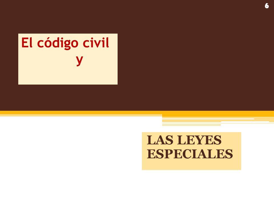 El código civil y LAS LEYES ESPECIALES 6