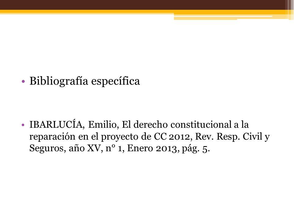 Bibliografía específica IBARLUCÍA, Emilio, El derecho constitucional a la reparación en el proyecto de CC 2012, Rev. Resp. Civil y Seguros, año XV, n°