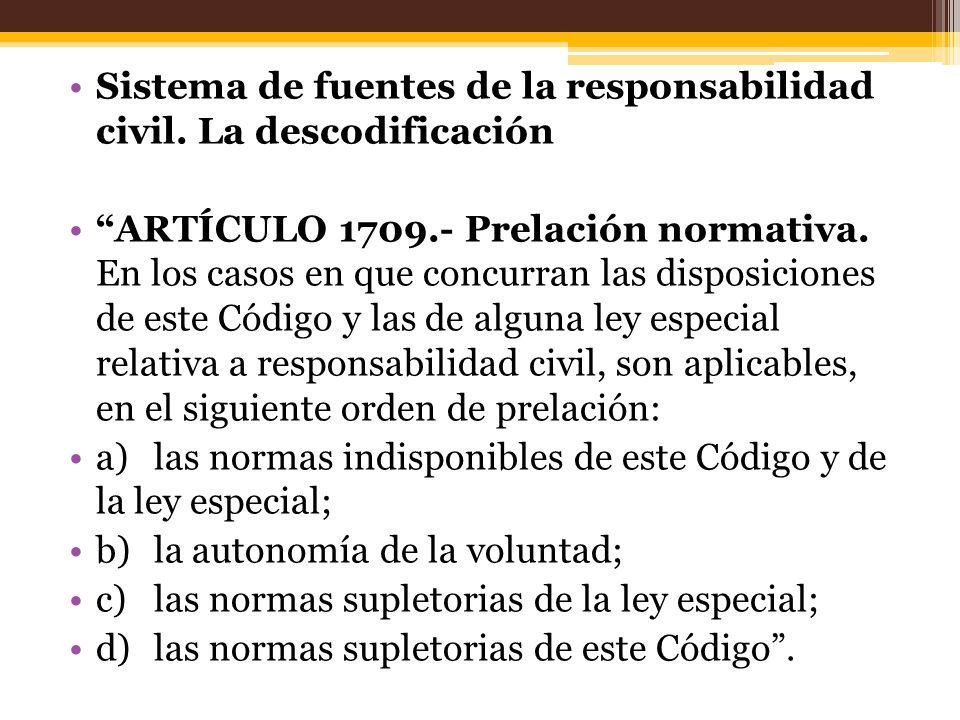 Sistema de fuentes de la responsabilidad civil. La descodificación ARTÍCULO 1709.- Prelación normativa. En los casos en que concurran las disposicione