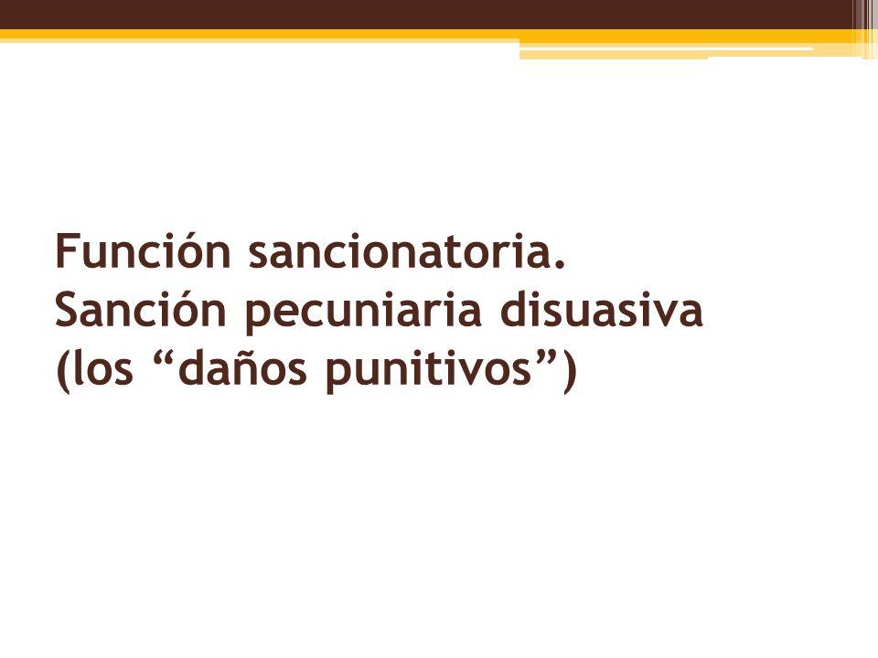 Función sancionatoria. Sanción pecuniaria disuasiva (los daños punitivos)