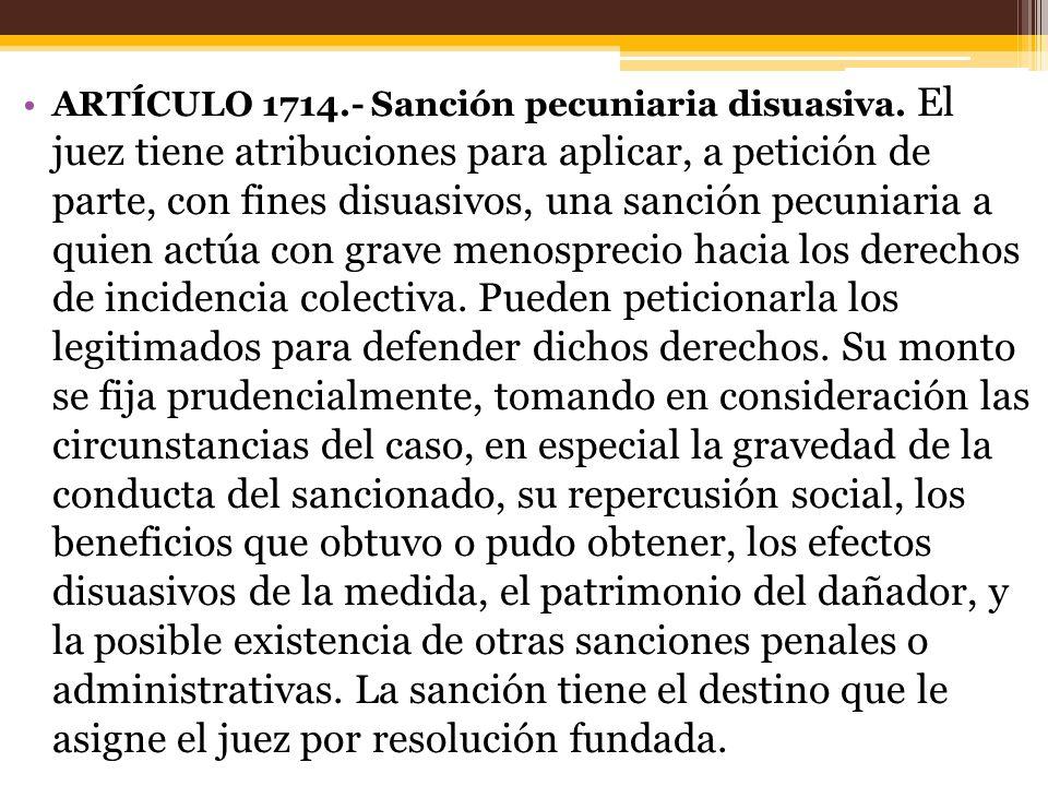 ARTÍCULO 1714.- Sanción pecuniaria disuasiva.