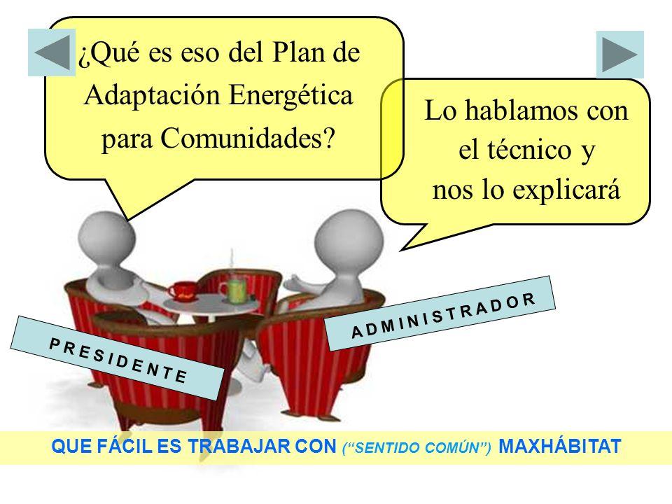 P R E S I D E N T E A D M I N I S T R A D O R Lo hablamos con el técnico y nos lo explicará ¿Qué es eso del Plan de Adaptación Energética para Comunidades.