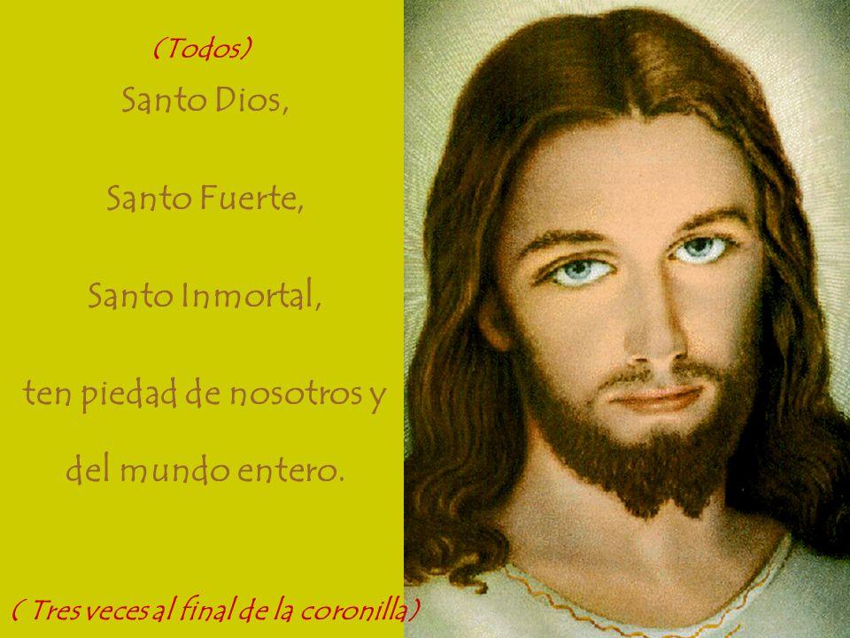 Santo Dios, Santo Fuerte, Santo Inmortal, ten piedad de nosotros y del mundo entero.