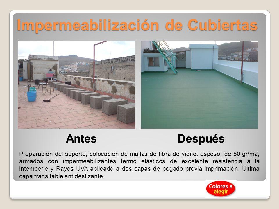 Impermeabilización de Cubiertas AntesDespués Preparación del soporte, colocación de mallas de fibra de vidrio, espesor de 50 gr/m2, armados con imperm