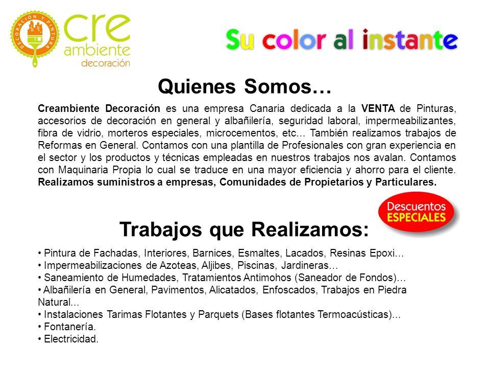Quienes Somos… Creambiente Decoración es una empresa Canaria dedicada a la VENTA de Pinturas, accesorios de decoración en general y albañilería, segur