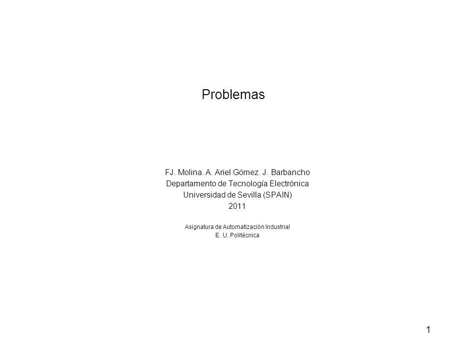 1 Problemas FJ. Molina. A. Ariel Gómez. J. Barbancho Departamento de Tecnología Electrónica Universidad de Sevilla (SPAIN) 2011 Asignatura de Automati