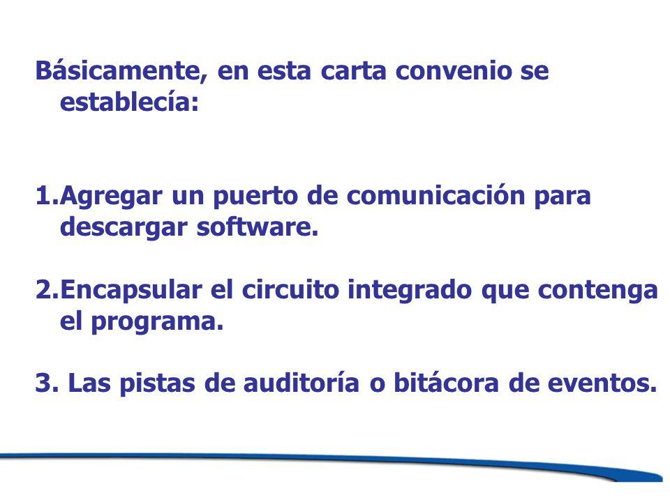 Básicamente, en esta carta convenio se establecía: 1.Agregar un puerto de comunicación para descargar software. 2.Encapsular el circuito integrado que