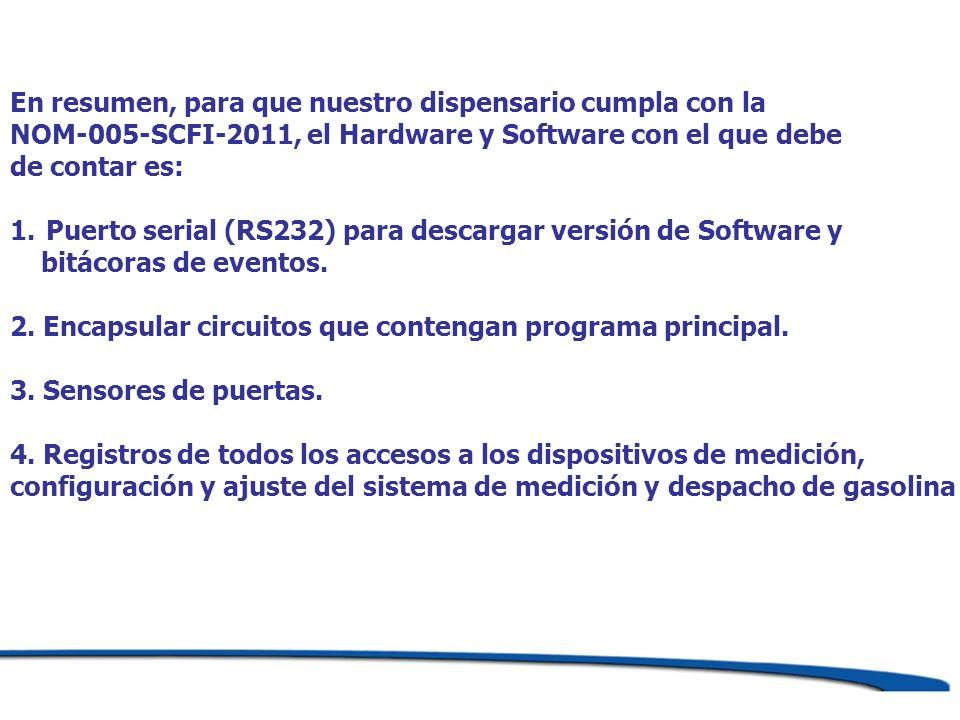 En resumen, para que nuestro dispensario cumpla con la NOM-005-SCFI-2011, el Hardware y Software con el que debe de contar es: 1.Puerto serial (RS232)