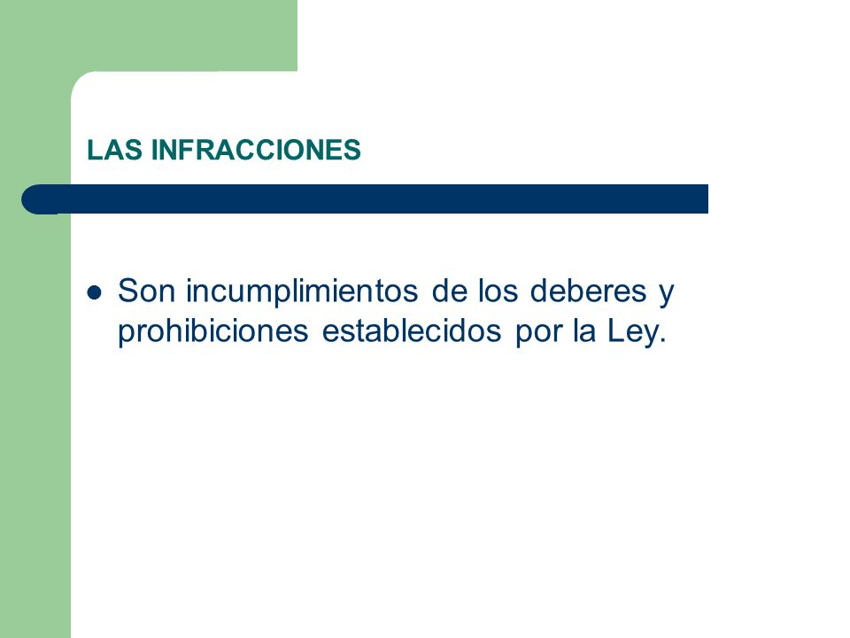 LAS INFRACCIONES Son incumplimientos de los deberes y prohibiciones establecidos por la Ley.