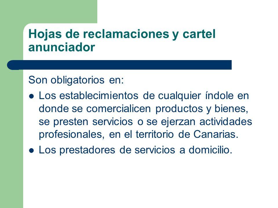 Hojas de reclamaciones y cartel anunciador Son obligatorios en: Los establecimientos de cualquier índole en donde se comercialicen productos y bienes, se presten servicios o se ejerzan actividades profesionales, en el territorio de Canarias.