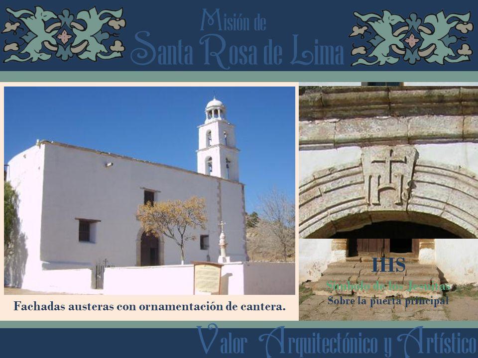 S anta R osa de L ima M isión de V alor A rquitectónico y A rtístico Fachadas austeras con ornamentación de cantera.