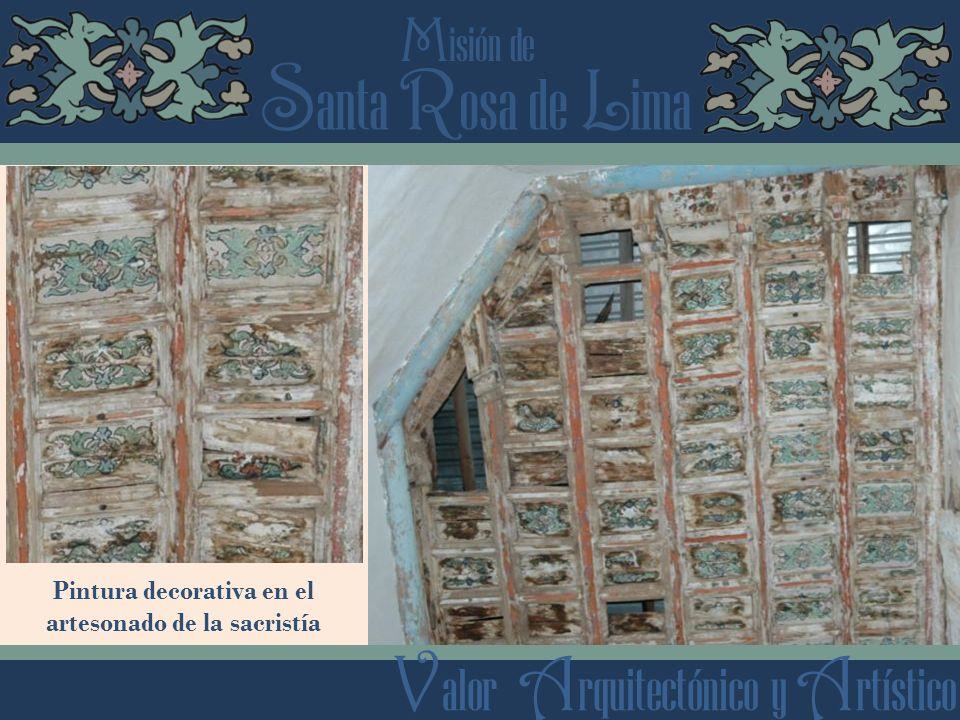 S anta R osa de L ima M isión de V alor A rquitectónico y A rtístico Pintura decorativa en el artesonado de la sacristía