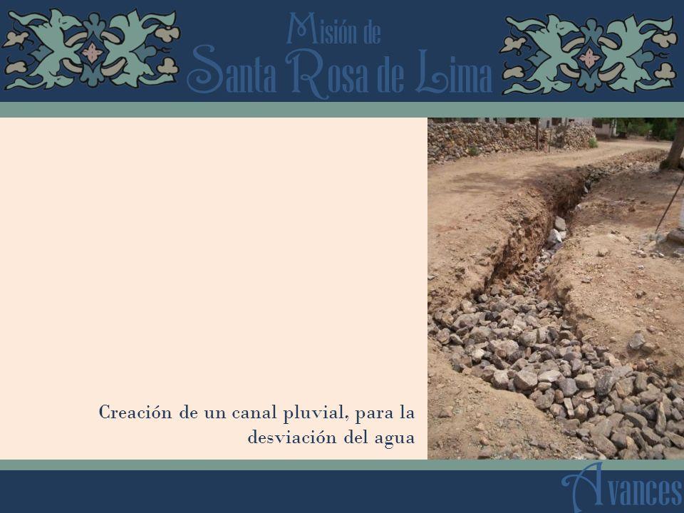 S anta R osa de L ima M isión de A vances Creación de un canal pluvial, para la desviación del agua