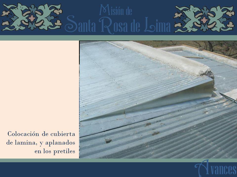 S anta R osa de L ima M isión de A vances Colocación de cubierta de lamina, y aplanados en los pretiles