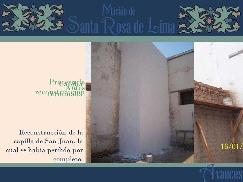 S anta R osa de L ima M isión de A vances Reconstrucción de la capilla de San Juan, la cual se había perdido por completo. Antes Proceso de reconstruc